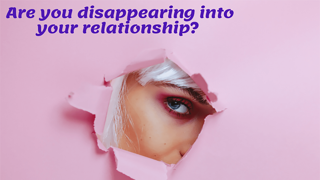 Are You Disappearing In Your Relationship?